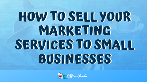 How to Sell Marketing to Small Businesses HEADER Offline Sharks