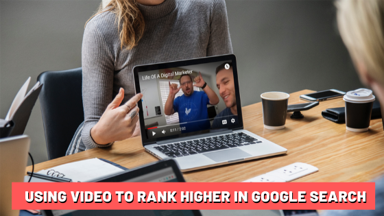 USING VIDEO TO RANK HIGHER IN GOOGLE SEARCH 1