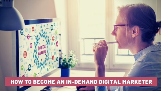 How to Be An In-Demand Digital Marketer