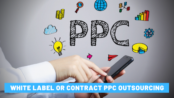 White Label PPC or Contract PPC Outsourcing - Which is Better?