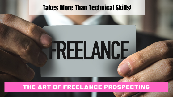 The Art of Prospecting - It Takes More than Technical Skills to Be A Successful Freelancer