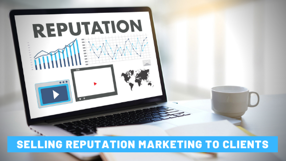 Selling Reputation Management and Marketing Services to Clients
