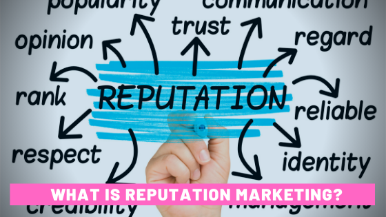 What is Reputation Marketing and Who Needs It?