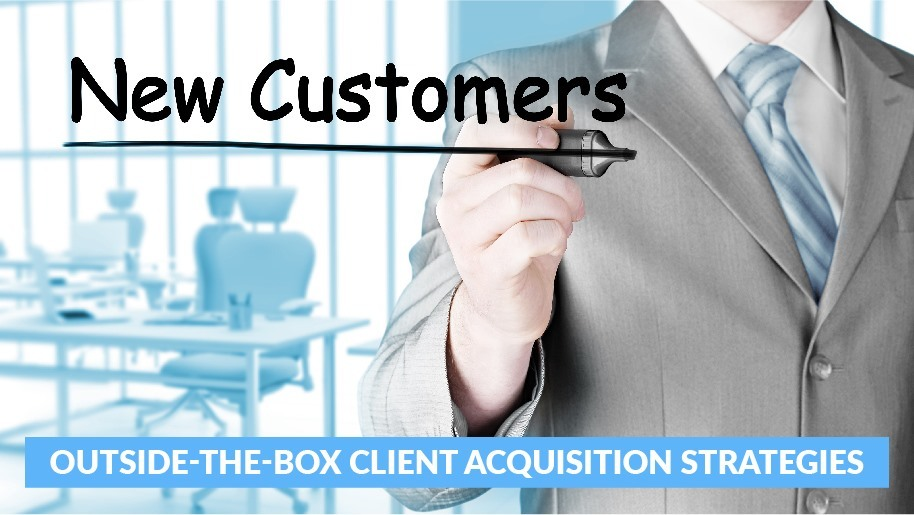Top 3 Outside-The-Box Client Acquisition Strategies