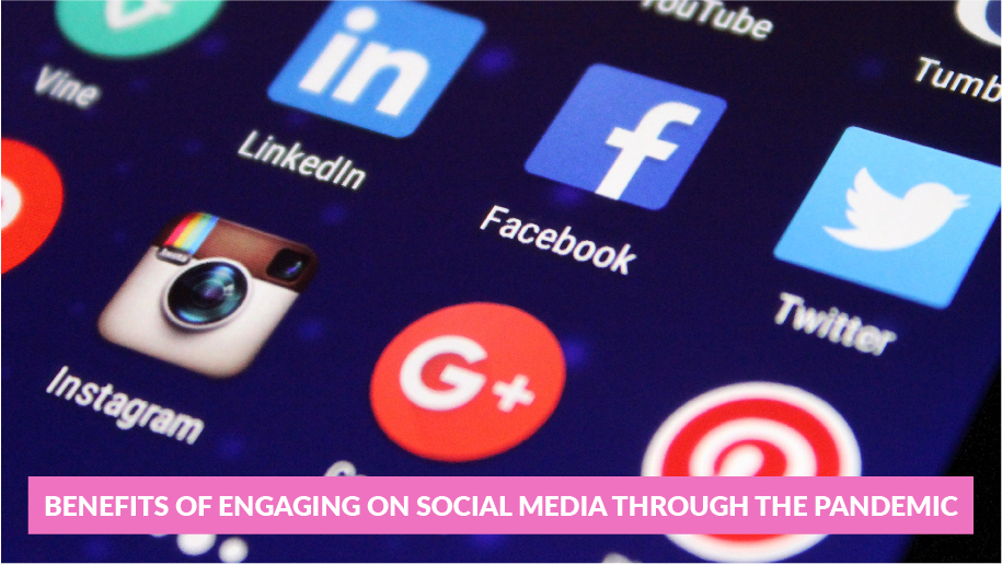 The Benefits of Staying Engaged on Social Media Through the Pandemic