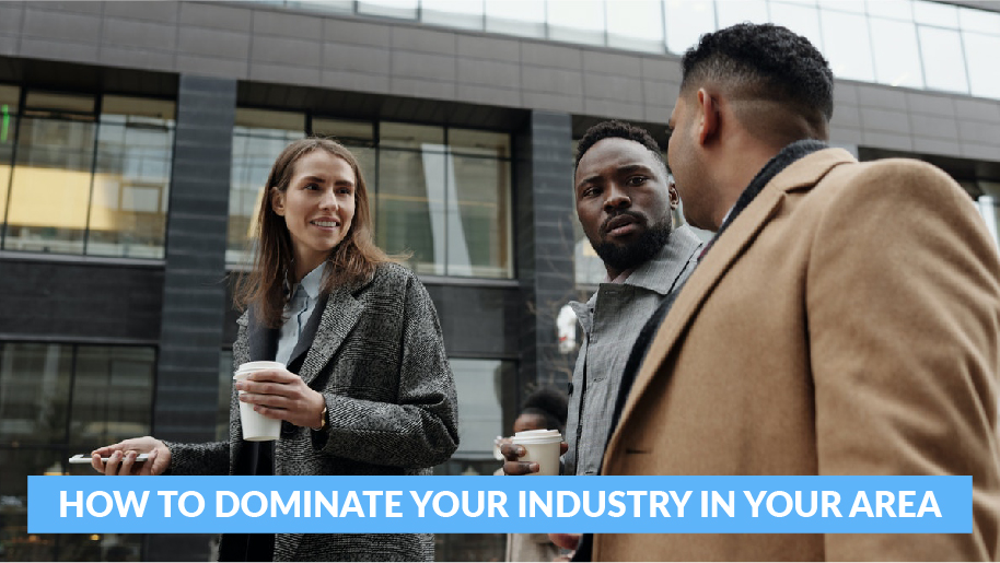 How to Dominate Your Industry in Your Area