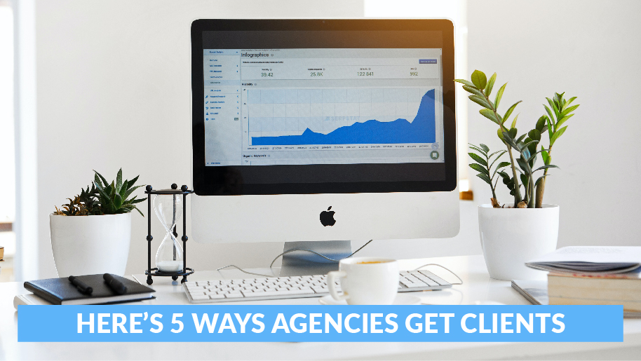 New To Digital Marketing? Here's 5 Ways Agencies Get Clients (1 of 3)